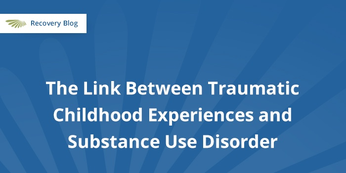 The Link Between Traumatic Childhood Experiences and Substance Use Disorder Banner