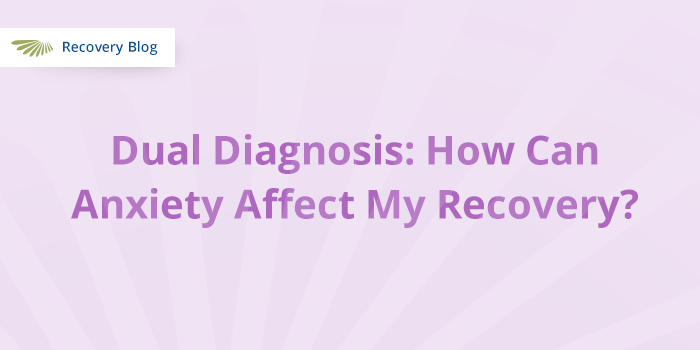 Dual Diagnosis: How can anxiety affect my recovery? Banner