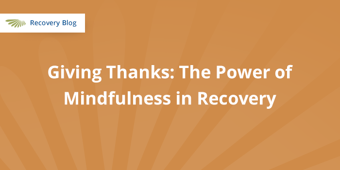 Giving Thanks: The Power of Mindfulness in Recovery Banner