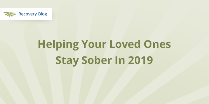 Helping Your Loved Ones Stay Sober In 2019 Banner