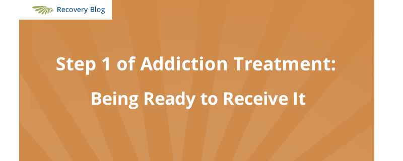 Step 1 of Addiction Treatment: Being Ready to Receive It Banner