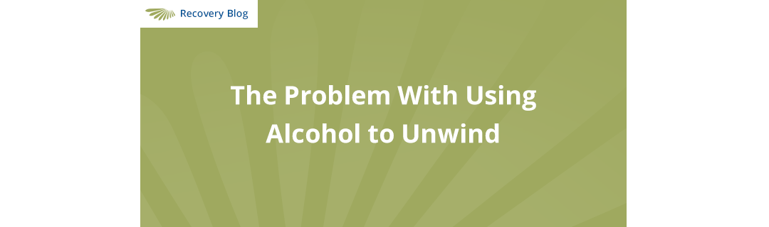 The Problem With Using Alcohol To Unwind Banner
