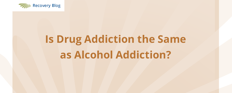 Is Drug Addiction the Same as Alcohol Addiction? Banner