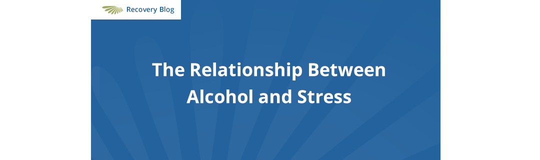 The Relationship Between Alcohol and Stress Banner